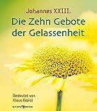 Johannes XXIII. Die Zehn Gebote der Gelassenheit: Gedeutet von Klaus Koziol - Klaus Koziol