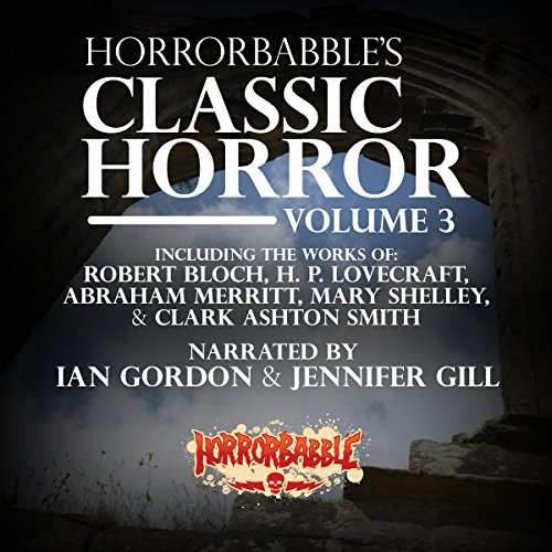 HorrorBabble's Classic Horror: Volume 3                   De :                                                                                                                                 Robert Bloch,                                                                                        Robert Louis Stevenson,                                                                                        Charles Henry Mackintosh,                   and others                          Lu par :                                                                                                                                 Ian Gordon,                                                                                        Jennifer Gill                      Durée : 3 h et 58 min     Pas de notations     Global 0,0