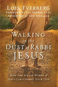 Walking in the Dust of Rabbi Jesus: How the Jewish Words of Jesus Can Change Your Life by [Lois Tverberg, Ray Vander Laan, Ann Spangler]