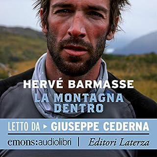 La montagna dentro                   Di:                                                                                                                                 Hervé Barmasse                               Letto da:                                                                                                                                 Giuseppe Cederna                      Durata:  7 ore e 11 min     10 recensioni     Totali 4,7