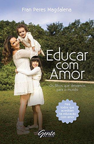 Educar com amor: Os filhos que deixamos para o mundo (Portuguese Edition)