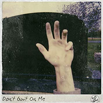 Don't Quit On Me