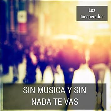 Sin Musica Y Sin Nada Te Vas