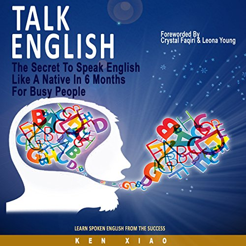 Talk English: The Secret To Speak English Like A Native In 6 Months For Busy People, Learn Spoken English From The Success cover art