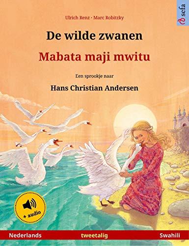 De wilde zwanen – Mabata maji mwitu (Nederlands – Swahili): Tweetalig kinderboek naar een sprookje van Hans Christian Andersen, met luisterboek (Sefa prentenboeken in twee talen) (Dutch Edition)