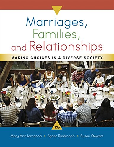 Compare Textbook Prices for Marriages, Families, and Relationships: Making Choices in a Diverse Society 13 Edition ISBN 9781337109666 by Lamanna, Mary Ann,Riedmann, Agnes,Stewart, Susan D