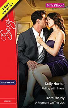 Flirting With Intent/A Moment On The Lips (Flirt Club) by [Kate Hardy, Kelly Hunter]