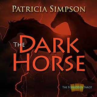 The Dark Horse (Forbidden Tarot)                   By:                                                                                                                                 Patricia Simpson                               Narrated by:                                                                                                                                 Patricia Merry                      Length: 10 hrs and 52 mins     6 ratings     Overall 3.8