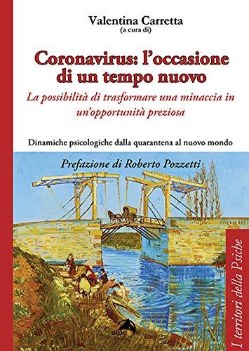 Coronavirus: l'occasione di un tempo nuovo. La possibilità di trasformare una minaccia in un'opportunità preziosa. Dinamiche psicologiche dalla quarantena al nuovo mondo