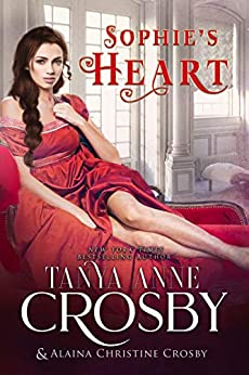 Sophie's Heart: Sweet Reads (Not Quite a Scoundrel Book 1) by [Tanya Anne Crosby, Alaina Christine Crosby]