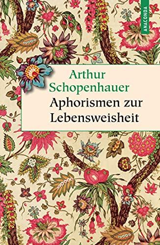 Aphorismen zur Lebensweisheit: Vollständige Ausgabe (Geschenkbuch Weisheit, Band 27)