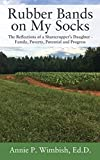 Rubber Bands on My Socks: The Reflections of a Sharecropper's Daughter - Family, Poverty, Potential and Progress