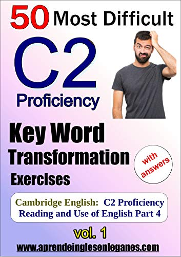 C2 Proficiency - Most Difficult Key Word Transformation Exercises (English Edition)