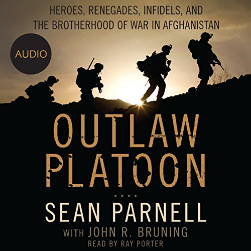 Outlaw Platoon     Heroes, Renegades, Infidels, and the Brotherhood of War in Afghanistan              By:                                                                                                                                 Sean Parnell,                                                                                        John Bruning                               Narrated by:                                                                                                                                 Ray Porter                      Length: 10 hrs and 18 mins     3,412 ratings     Overall 4.8