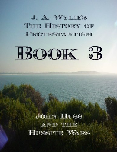 John Huss and the Hussite Wars: Book 3 (The History of Protestantism) (English Edition)