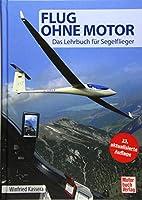 Flug ohne Motor: Das Lehrbuch fuer Segelflieger