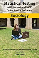 Statistical testing with jamovi and JASP open source software Sociology (Statistics Without Mathematics)