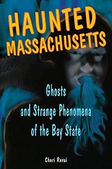 Haunted Massachusetts: Ghosts and Strange Phenomena of the Bay State (Haunted Series) by [Cheri Farnsworth]