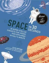 Space in 30 Seconds: 30 Super-Stellar Subjects For Cosmic Kids Explained in Half a Minute (Know It All)