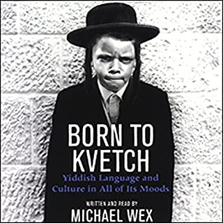 Born to Kvetch     Yiddish Language and Culture in All of Its Moods              By:                                                                                                                                 Michael Wex                               Narrated by:                                                                                                                                 Michael Wex                      Length: 10 hrs and 22 mins     146 ratings     Overall 3.8