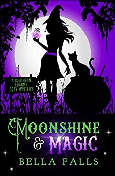 Moonshine & Magic (A Southern Charms Cozy Mystery Book 1) by [Bella Falls]