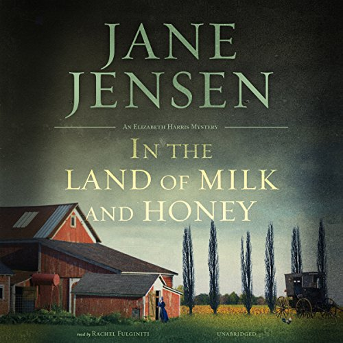 In the Land of Milk and Honey     The Elizabeth Harris Series, Book 2              Written by:                                                                                                                                 Jane Jensen                               Narrated by:                                                                                                                                 Rachel Fulginiti                      Length: 6 hrs and 57 mins     3 ratings     Overall 4.3