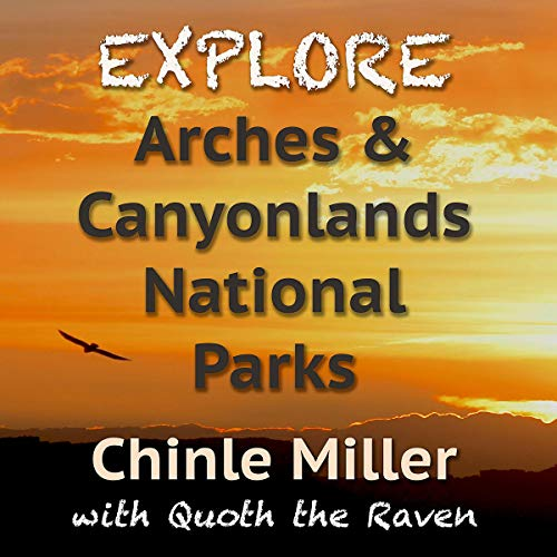 Explore Arches and Canyonlands National Parks Audiobook By Chinle Miller cover art