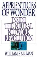 Apprentices of Wonder: Inside the Neural Network Revolution by William F. Allman(1990-08-01)