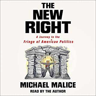 The New Right     A Journey to the Fringe of American Politics              By:                                                                                                                                 Michael Malice                               Narrated by:                                                                                                                                 Michael Malice                      Length: 9 hrs     238 ratings     Overall 4.9