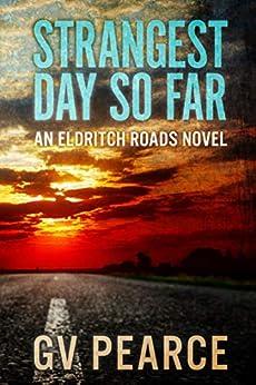 Strangest Day So Far (An Eldritch Roads Novel) by [G. V. Pearce]