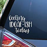 Sunset Graphics & Decals Feeling IDGAF-ish Today Decal Vinyl Car Sticker Funny | Cars Trucks Vans Walls Laptop | White | 5.5 x 4.5 inches | SGD000044