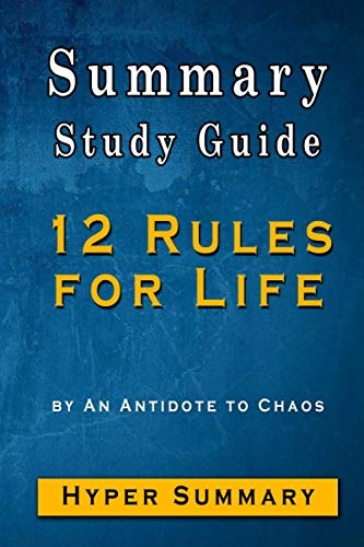 Summary And Study Guide 12 Rules for Life: An Antidote to Chaos Hyper Summary