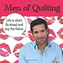 Men of Quilting: 40 Handsome men and the funny things they say about quilting