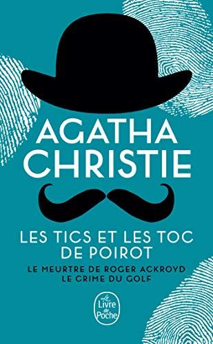 Les Tics et les Toc de Poirot (2 titres): Le Meurtre de Roger Ackroyd + Le Crime du Golf