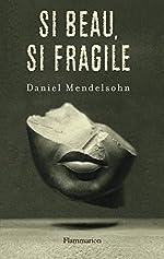 Si beau, si fragile de Daniel Mendelsohn