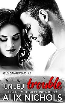 Un jeu trouble (Jeux dangereux t. 2) (French Edition) by [Alix Nichols, Marianne Germain]