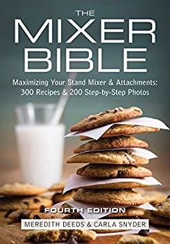 The Mixer Bible  Maximizing Your Stand Mixer and Attachments