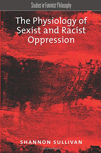 The Physiology of Sexist and Racist Oppression (Studies in Feminist Philosophy)