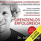 Grenzenlos Erfolgreich: Das Nr. 1 30 Tage Programm - Fuer vollkommene Zufriedenheit, absolutes Glueck und ultimativen Erfolg (German Edition)