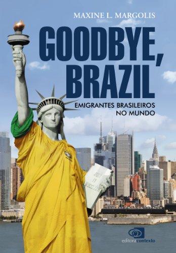 Goodbye, Brazil: emigrantes brasileiros no mundo