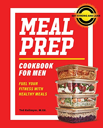 Meal Prep Cookbook for Men: Fuel Your Fitness with Healthy Meals