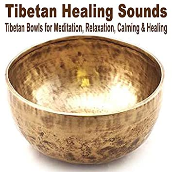 Tibetan Healing Sounds (Tibetan Bowls for Meditation, Relaxation, Calming & Healing)