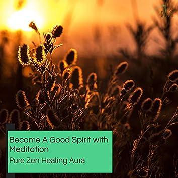 Become A Good Spirit With Meditation - Pure Zen Healing Aura