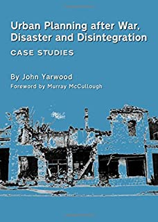 Urban Planning After War, Disaster and Disintegration: Case Studies