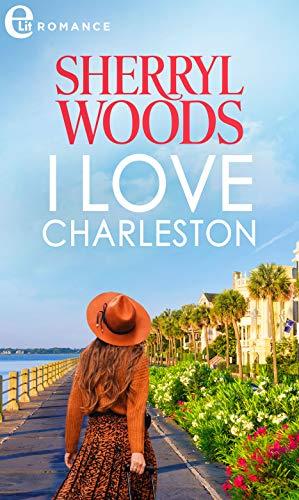 I love Charleston (eLit) (The Charleston Trilogy Vol. 3) di [Sherryl Woods]