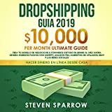 Dropshipping Guia 2019: Crea tu Modelo de Negocio de E-commerce Exitoso de $10000 al Mes Ahora. Genera Ingresos Pasivos con Shopify, Amazon FBA, Marketing ... Sociales (Make Money Online From Home)