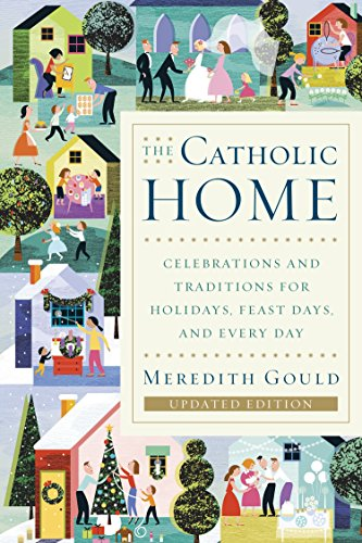 Compare Textbook Prices for The Catholic Home: Celebrations and Traditions for Holidays, Feast Days, and Every Day Updated Edition ISBN 9780385519076 by Gould, Meredith