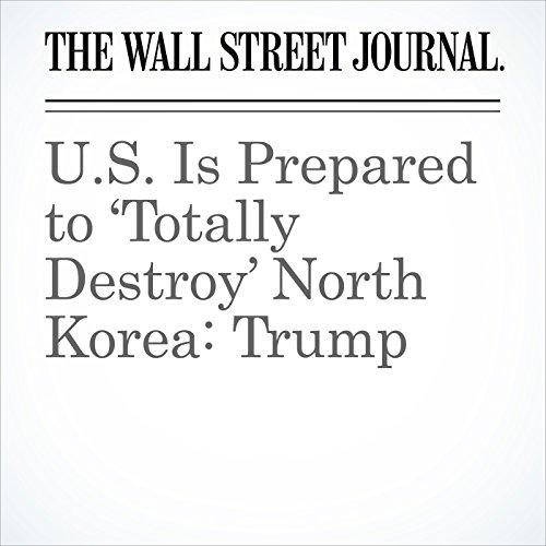 U.S. Is Prepared to 'Totally Destroy' North Korea: Trump copertina