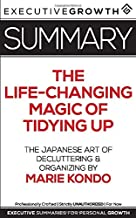 Summary: The Life-Changing Magic of Tidying Up - The Japanese Art of Decluttering and Organizing by Marie Kondo