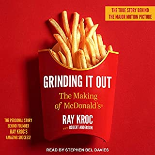 Grinding It Out     The Making of McDonald's              By:                                                                                                                                 Ray Kroc,                                                                                        Robert Anderson                               Narrated by:                                                                                                                                 Stephen Bel Davies                      Length: 6 hrs and 58 mins     89 ratings     Overall 4.7